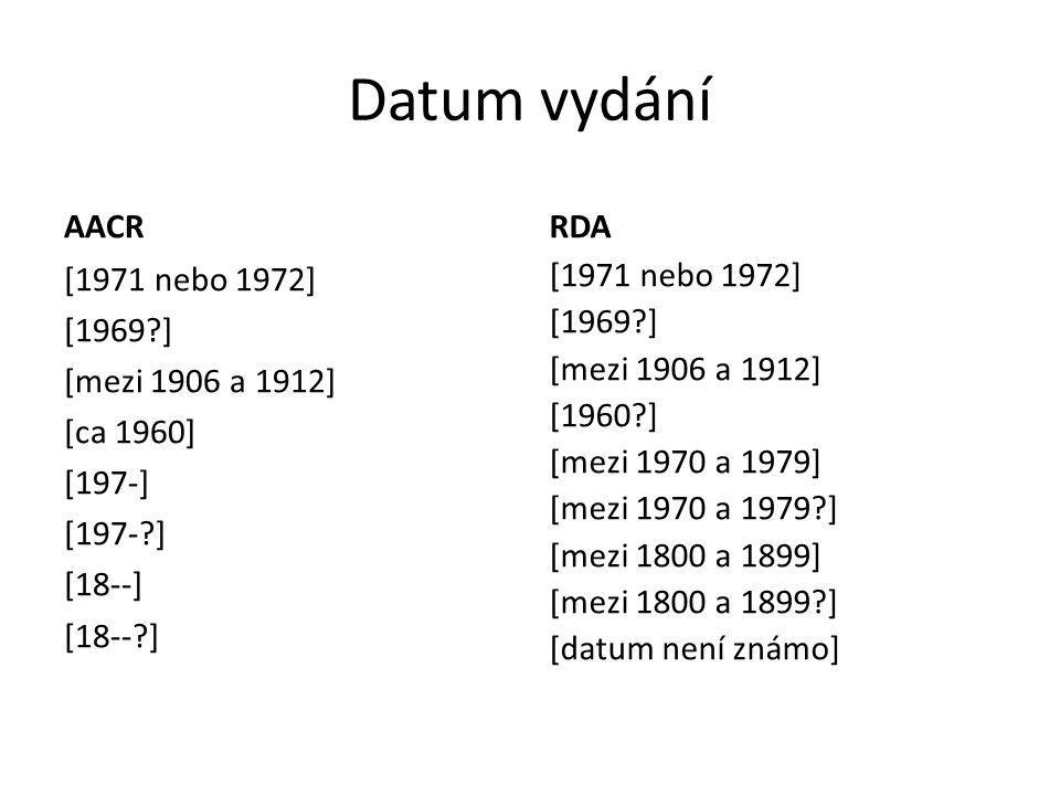 Datum vydání AACR. RDA. [1971 nebo 1972] [1969 ] [mezi 1906 a 1912] [ca 1960] [197-] [197- ] [18--] [18-- ]